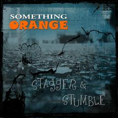 Stagger & Stumble by Something Orange