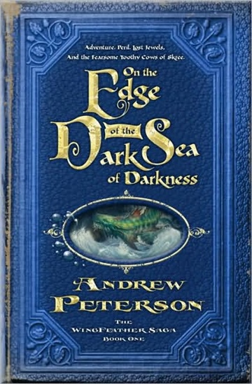 The Wingfeather Saga: On the Edge of the Dark Sea of Darkness: Adventure, Peril, Lost Jewels, and the Fearsome Toothy Cows of Skree (Book Excerpt) by Andrew Peterson