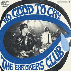 No Good To Cry (single) by The Explorers Club