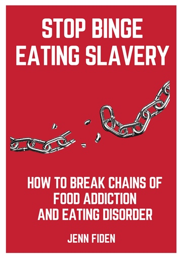 Stop Binge Eating Slavery: How to Break Chains of Food Addiction and Eating Disorder