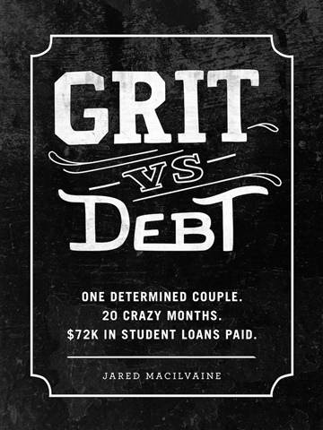 Jared MacIlvaine : GRIT VS DEBT: One Determined Couple. 20 Crazy Months. $72k In Student Loans Paid.