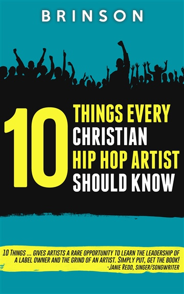 "SAMPLE CHAPTER ""10 Things Every Christian Hip Hop Artist Should Know""  by Brinson"