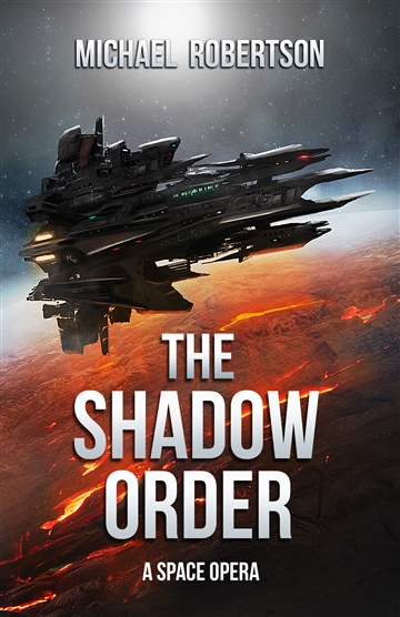 Michael Robertson : The Shadow Order: A Space Opera
