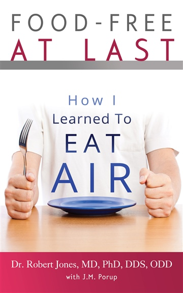 J.M. Porup : Food-Free at Last: How I Learned to Eat Air