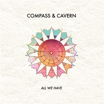Compass & Cavern : All We Have - Single