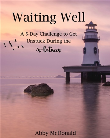 Waiting Well: A 5-Day Challenge to Get Unstuck During the In-Between