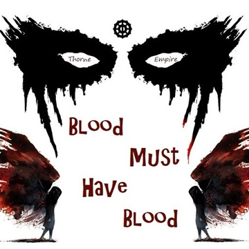 Blood Must Have Blood by Thorne Empire