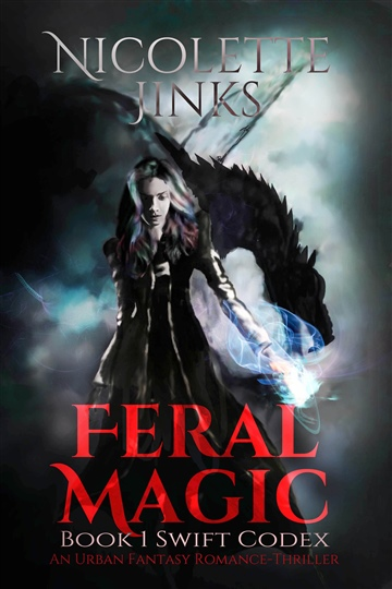 Nicolette Jinks : Feral Magic: An Urban Fantasy Romance-Thriller (The Swift Codex Book 1)