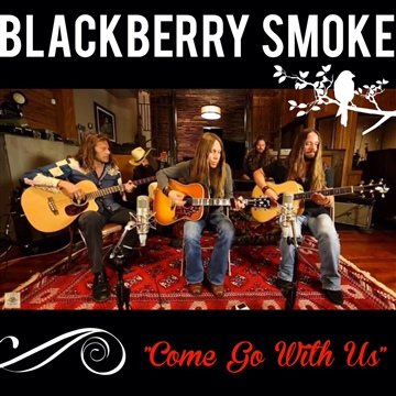 Blackberry Smoke : Come Go With Us