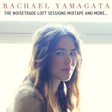 The NoiseTrade Loft Sessions Mixtape and More by Rachael Yamagata