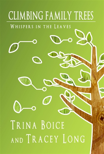 Trina Boice : Climbing Family Trees: Whispers in the Leaves