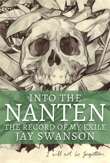 Jay Swanson : Into the Nanten: the Record of My Exile