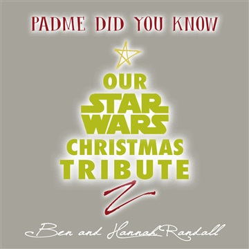 Ben and Hannah Randall : Padme Did You Know: Our Star Wars Christmas Tribute