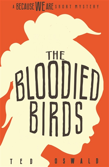 The Bloodied Birds: A Because We Are Short Mystery #1