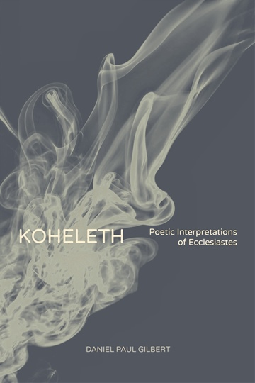 Daniel Paul Gilbert : Koheleth | Poetic Interpretations of Ecclesiastes