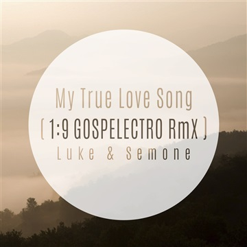 My True Love Song (1:9 Gospelectro Remix) by Luke and Semone