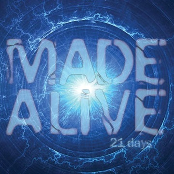 Made Alive by 21 Days