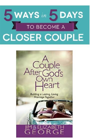 5 Ways in 5 Days to be a Closer Couple by Jim and Elizabeth George