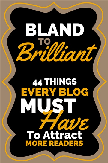 Tanya Peterson : Bland To Brilliant - 44 Things Every Blog Needs to Attract More Readers