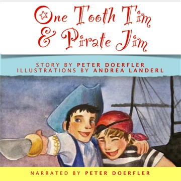 One Tooth Tim & Pirate Jim (Audiobook) by Peter Doerfler