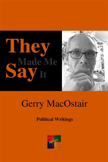 Gerry MacOstair : They Made Me Say It
