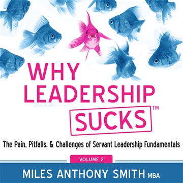 Why Leadership Sucks™ Volume 2 Audiobook: The Pain, Pitfalls, and Challenges of Servant Leadership Fundamentals by Miles Anthony Smith