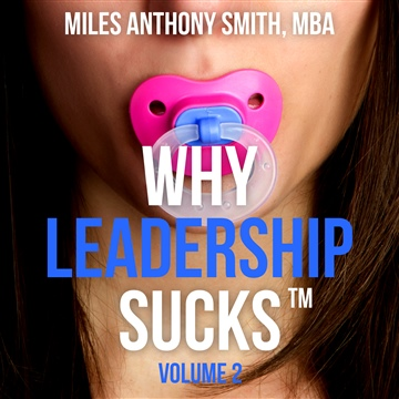Miles Anthony Smith : Why Leadership Sucks™ Volume 2 Audiobook: The Pain, Pitfalls, and Challenges of Servant Leadership Fundamentals