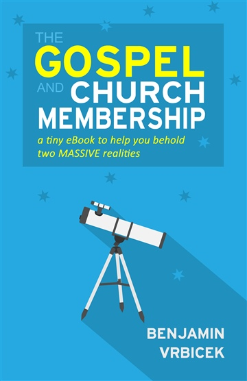 Benjamin Vrbicek : The Gospel and Church Membership