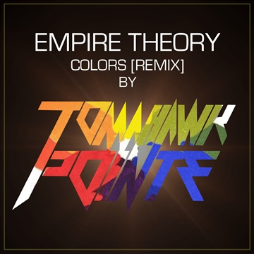 Colors by Empire Theory [Tomahawk Pointe remix] by Tomahawk Pointe