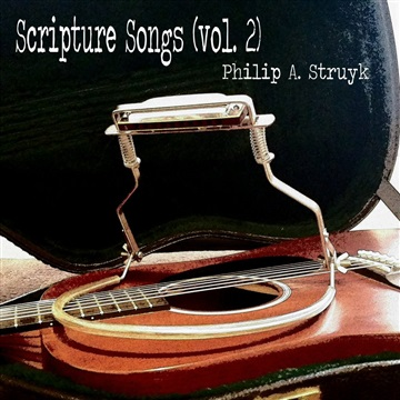 Philip A. Struyk : Scripture Songs (Vol. 2)