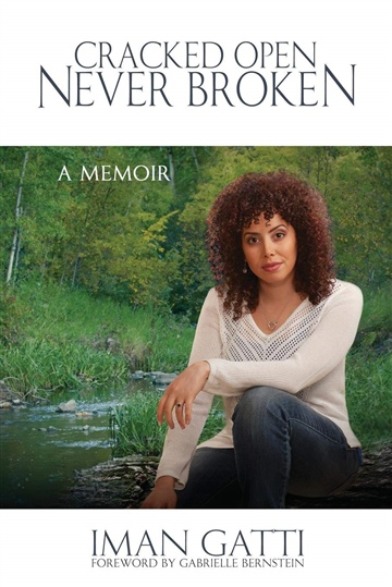 Cracked Open – Never Broken: A Memoir by Iman Gatti