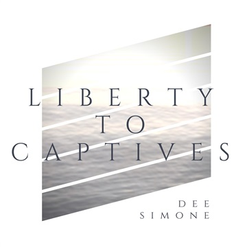 Liberty to Captives by Dee Simone