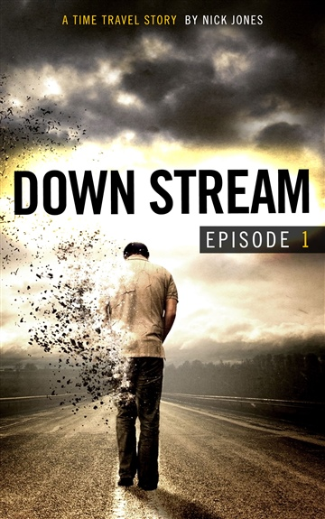 Nick Jones : Downstream - Episode 1: A time travel story
