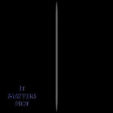 It Matters Not by The Mad Poet