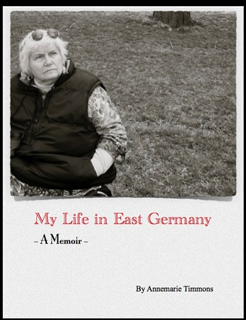 Annemarie Timmons : My Life in East Germany
