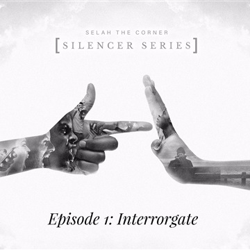 "Selah aka The Corner Presents: ""The Silencer Series Mixtape"" Episode 1: ""Interrorgate"" Freestyle by Selah aka The Corner"