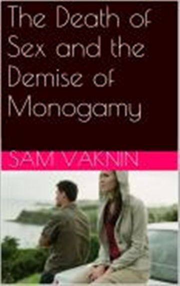 Sam Vaknin : The Death of Sex and the Demise of Monogamy