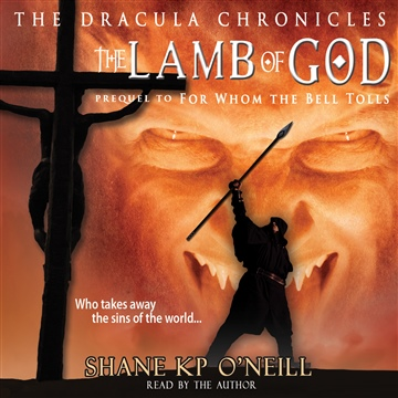 Shane KP O'Neill : The Lamb of God: The Dracula Chronicles