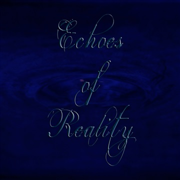 Echoes of Reality by The Mad Poet