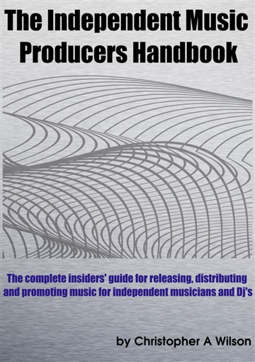 The Independent Music Producers Handbook: A Guide to Releasing, Distributing and Promoting Music