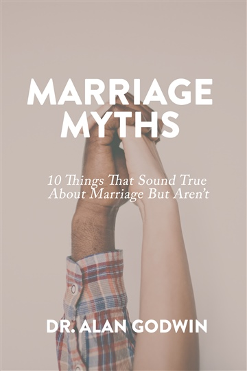 Dr. Alan Godwin : Marriage Myths: 10 Things That Sound True About Marriage That Aren't