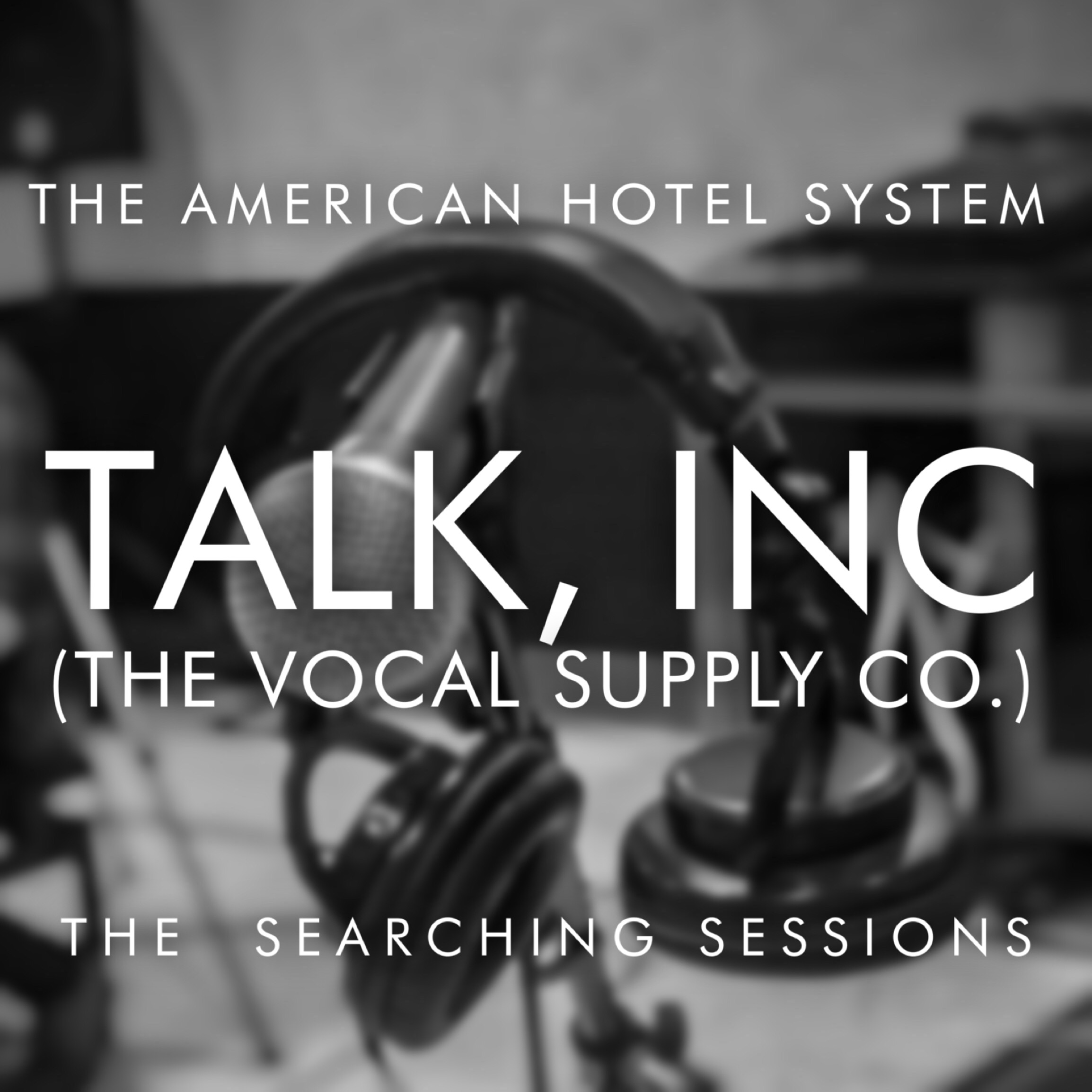 Talk, Inc (Live from the Searching Sessions) by The American Hotel System