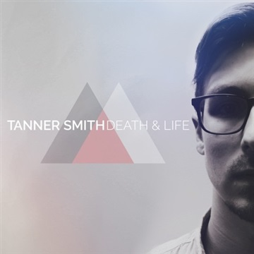Death & Life by Tanner Smith