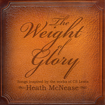 Heath McNease : The Weight of Glory: Songs Inspired by the Works of CS Lewis