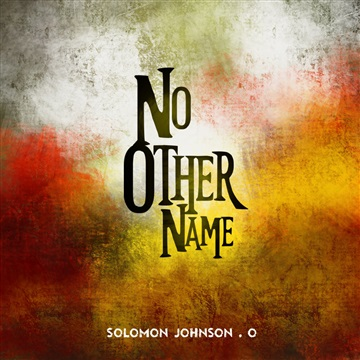 No Other Name by Solomon Johnson O
