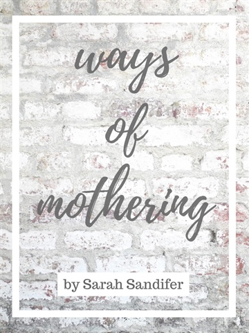 Ways of Mothering by Sarah Sandifer