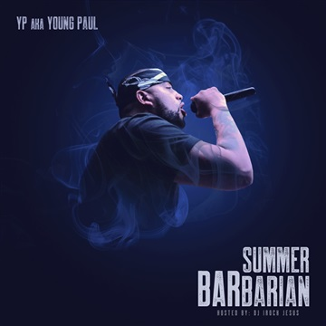 YP ( AKA Young Paul )-Summer BARbarian Mixtape ( Hosted By DJ I Rock Jesus ) by DJ I Rock Jesus