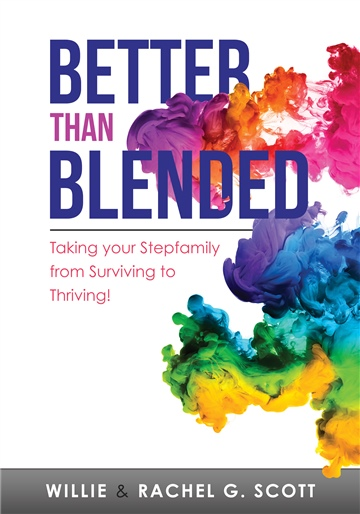 Rachel G. Scott : Better Than Blended: Taking Your Step Family from Surviving to Thriving!