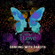 Tell Her I Love Her : Dancing with Dakota