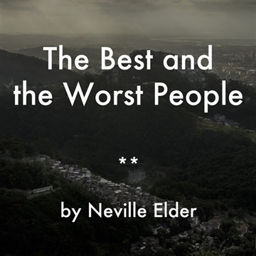 The Best and the Worst People by Neville Elder